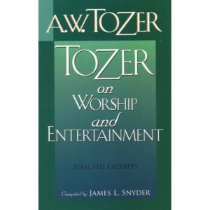 Tozer on Worship & Entertainment