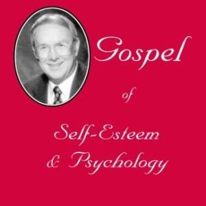 James Dobson's Gospel of Self Esteem & Psychology