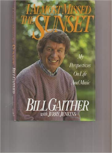 I Almost Missed the Sunset - Bill Gaither