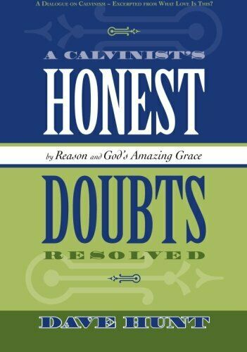 A Calvanist Honest Doubts Resolved - Dave Hunt